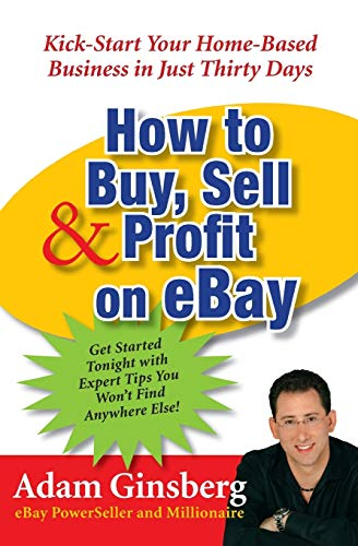 How to Buy, Sell, & Profit on Ebay: Kick-Start Your Home-Based Business in Just Thirty Days 9780060762872