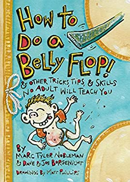 How to Do a Belly Flop!: & Other Tricks, Tips, & Skills No Adult Will Teach You