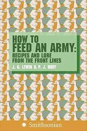 How to Feed an Army: Recipes and Lore from the Front Lines 185905