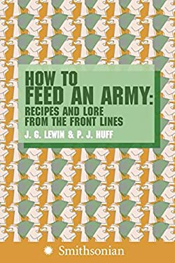 How to Feed an Army: Recipes and Lore from the Front Lines