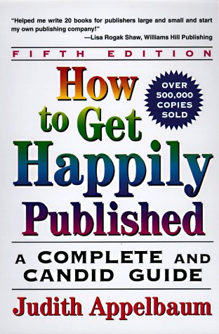 How to Get Happily Published, Fifth Edition: Complete and Candid Guide, a