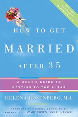 How to Get Married After 35 Revised Edition: A User's Guide to Getting to the Altar