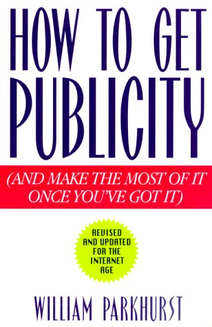 How to Get Publicity: Revised and Updated for the Internet Age