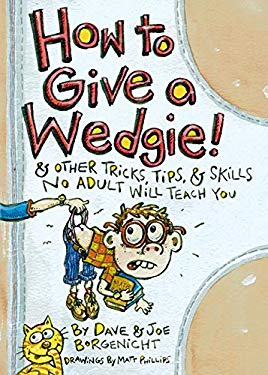 How to Give a Wedgie!: & Other Tricks, Tips, & Skills No Adult Will Teach You