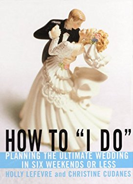 """How to """"I Do"""": Planning the Ultimate Wedding in Six Weekends or Less"""