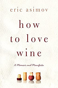 How to Love Wine: A Memoir and Manifesto 9780061802522