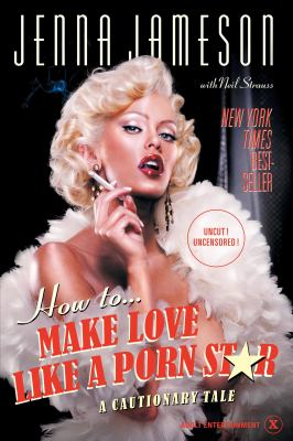 How to Make Love Like a Porn Star: A Cautionary Tale 9780060539108