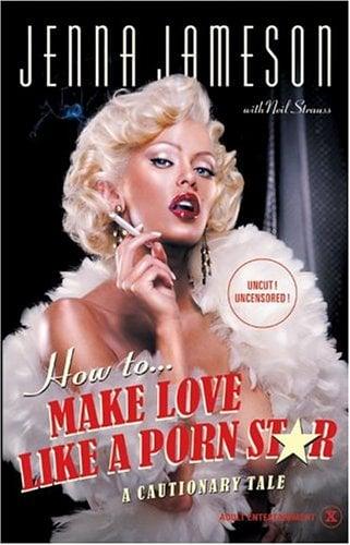How to Make Love Like a Porn Star: A Cautionary Tale 9780060539092