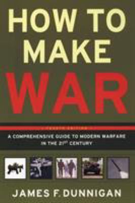 How to Make War: A Comprehensive Guide to Modern Warfare in the Twenty-First Century 9780060090128