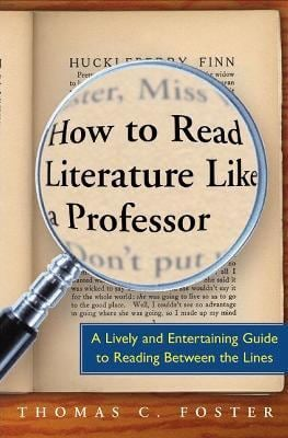 How to Read Literature Like a Professor: A Lively and Entertaining Guide to Reading Between the Lines 9780060009427