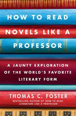 How to Read Novels Like a Professor: A Jaunty Exploration of the World's Favorite Literary Form 9780061340406