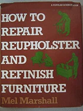 How to Repair, Reupholster, and Refinish Furniture