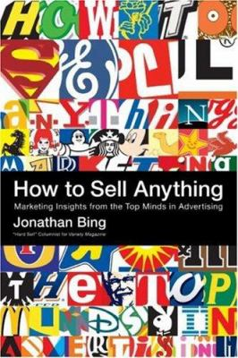 How to Sell Anything: Marketing Insights from the Top Minds in Advertising