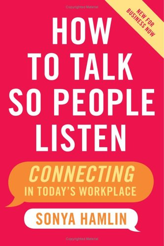 How to Talk So People Listen: Connecting in Today's Workplace