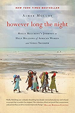 However Long the Night: One American Woman's Enduring Mission to Help Millions of African Women and Girls Triumph 9780062132765
