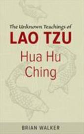 Hua Hu Ching: The Unknown Teachings of Lao Tzu