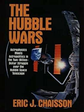 Hubble Wars: Astrophysics Meets Astropolitics in the Two-Billion-Dollar Struggle Over The...