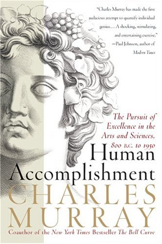 Human Accomplishment: The Pursuit of Excellence in the Arts and Sciences, 800 B.C. to 1950 9780060929640