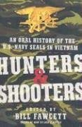Hunters & Shooters: An Oral History of the U.S. Navy SEALs in Vietnam