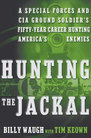 Hunting the Jackal: A Special Forces and CIA Ground Soldier's Fifty-Year Career Hunting America's Enemies