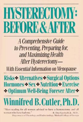 Hysterectomy Before & After: A Comprehensive Guide to Preventing, Preparing For, and Maximizing Health 9780060916299