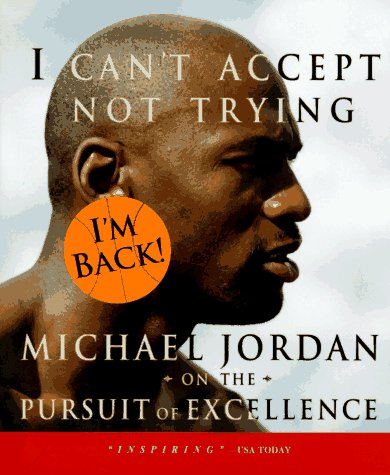 I Can't Accept Not Trying: Michael Jordan on the Pursuit of Excellence