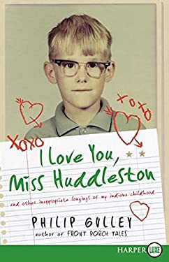 I Love You, Miss Huddleston: And Other Inappropriate Longings of My Indiana Childhood 9780061720208