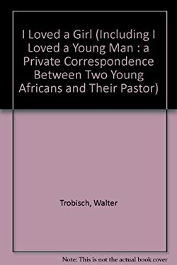 I Loved a Girl; Including, I Loved a Young Man: A Private Correspondence Between Two Young Africans and Their Pastor