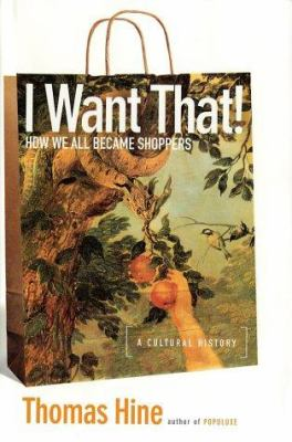 I Want That!: How We All Became Shoppers