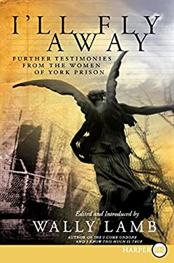 I'll Fly Away: Further Testimonies from the Women of York Prison 9780061430688