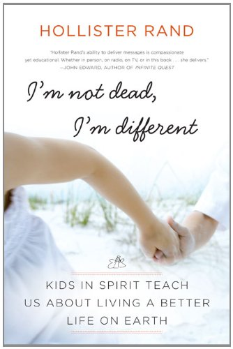 I'm Not Dead, I'm Different: Kids in Spirit Teach Us about Living a Better Life on Earth 9780061959066