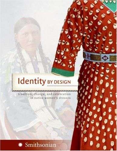 Identity by Design: Tradition, Change, and Celebration in Native Women's Dresses 9780061153693