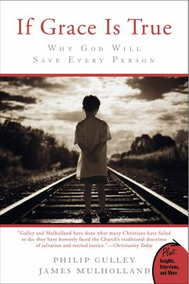 If Grace Is True : Why God Will Save Every Person