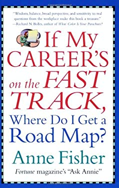 If My Career's on the Fast Track, Where Do I Get a Road Map?: Surviving and Thriving in the Real World of Work