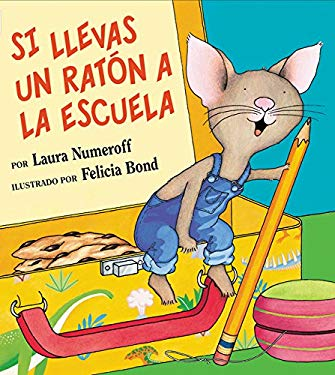If You Take a Mouse to School (Spanish Edition): Si Llevas Un Raton a la Escuela