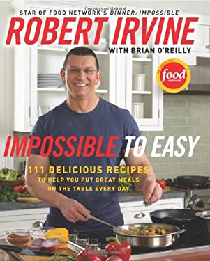 Impossible to Easy: 111 Delicious Recipes to Help You Put Great Meals on the Table Every Day 9780061474118