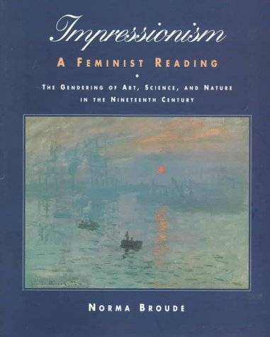 Impressionism: A Feminist Reading: The Gendering of Art, Science, and Nature in the Nineteenth Century