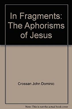 In Fragments: The Aphorisms of Jesus