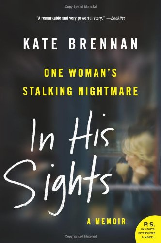 In His Sights: One Woman's Stalking Nightmare 9780061451621