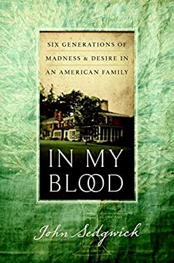 In My Blood: Six Generations of Madness and Desire in an American Family