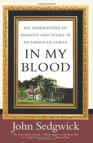 In My Blood : Six Generations of Madness and Desire in an American Family