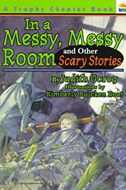 In a Messy, Messy Room: And Other Scary Stories