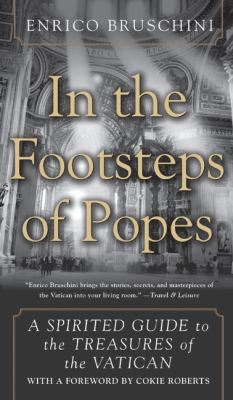 In the Footsteps of Popes: A Spirited Guide to the Treasures of the Vatican 9780060556310