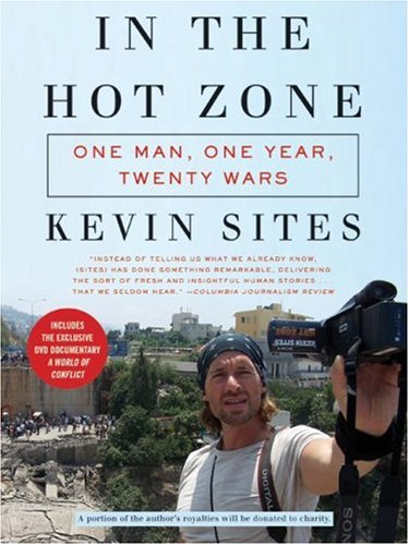 In the Hot Zone: One Man, One Year, Twenty Wars [With DVD]