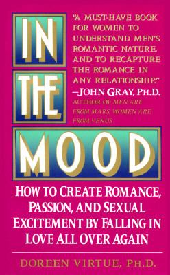 In the Mood: How to Create Romance, Passion, and Sexual Excitement by Falling in Love All..