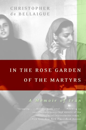 In the Rose Garden of the Martyrs: A Memoir of Iran 9780060935368