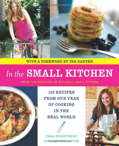 In the Small Kitchen: 100 Recipes from Our Year of Cooking in the Real World 9780061998249