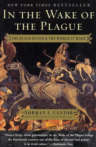 In the Wake of the Plague: The Black Death and the World It Made 9780060014346
