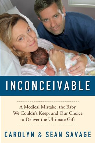 Inconceivable: A Medical Mistake, the Baby We Couldn't Keep, and Our Choice to Deliver the Ultimate Gift 9780062004635