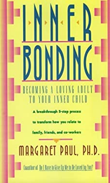 Inner Bonding: Becoming a Loving Adult to Your Inner Child 9780062507105